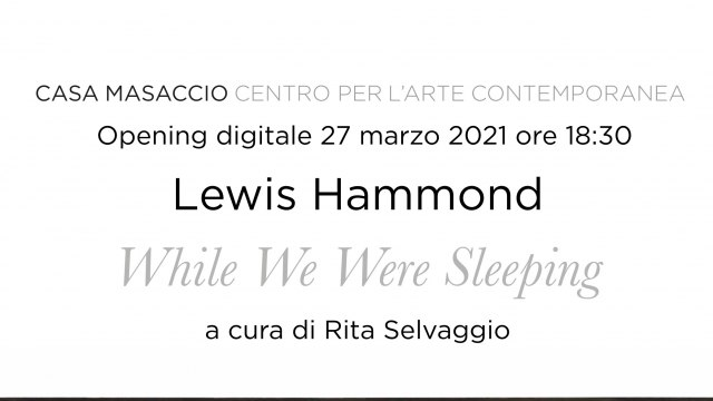 "Opening digitale della mostra ""While We Were Sleeping"" di Lewis Hammond"